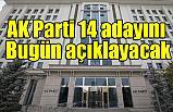 AK Parti, Bugün 14 adayını Açıklıyor
