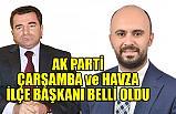 AK Parti Havza ve Çarşamba İlçe başkanları belli oldu