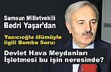 Bedri Yaşar'dan Yazıcıoğlu'nun Ölümüne İlişkin Soru