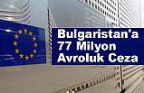 Bulgaristan'a 77 Milyon Avroluk Ceza