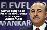 Çavuşoğlu'ndan 'Fırat'ın doğusuna operasyon' açıklaması