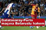 Galatasaray-Porto maçını Aleksei Kulbakov yönetecek.