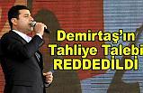 HDP Eş Genel Başkanı Demirtaş'ın Tahliye Talebi Reddedildi