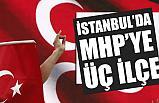 İstanbul'da MHP'ye 3 İlçe...