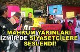 Mahkum Yakınları İzmir'de Siyasetçilere Seslendi