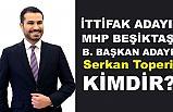 MHP Beşiktaş Belediye Başkan Adayı Serkan Toperi Kimdir, Nerelidir?