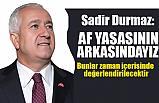 MHP'li Sadir Durmaz; Af Yasasının Arkasındayız