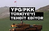 YPG/PKK Türkiye'yi Tehdit Ediyor!