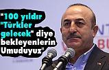 """""""100 yıldır """"Türkler gelecek"""" diye bekleyenlerin Umuduyuz"""""""