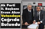 Ak Parti İl Başkanı Ersan Aksu'dan Vatandaşa Çağrı!