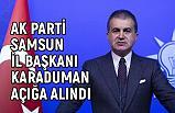 Ak Parti Samsun İl Başkanı Hakan Karaduman açığa alındı