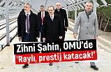 Başkan Zihni Şahin, 'Raylı, prestij katacak!'