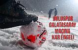 Boluspor-Galatasaray Maçı, Kar Nedeniyle Yarına Eertelendi