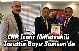 CHP İzmir Milletvekili Tacettin Bayır Samsun'da