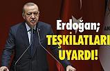 Cumhurbaşkanı Erdoğan Teşkilatları Uyardı!