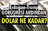 Erdoğan-Trump görüşmesi sonrası dolar!