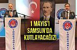 Genel Başkan Kahveci; 1 Mayıs'ı Samsun'da kutlayacağız!
