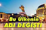Son Dakika: Makedonya'nın İsmi değişti!