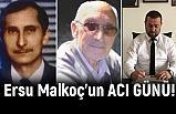 MHP''li Yönetici; Ersu Malkoç'un Acı Günü