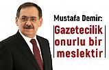 Mustafa Demir; Gazetecilik onurlu bir meslektir