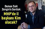 Osman Sait Zengin'e Sorduk: MHP'de il başkanı Kim olacak?