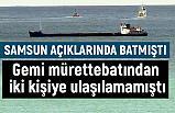 Samsun Açıklarında Batan Gemiden Kayıp İki Kişi...