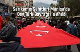 Sarıkamış Şehitleri Manisa'da Dev Türk Bayrağı İle Anıldı