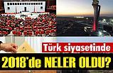 Türk siyasi hayatında 2018 'da Neler Yaşandı?