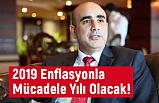 Yaşar Doğan; 2019 Enflasyonla Mücadele Yılı Olacak!