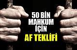 50 bin mahkum için af!