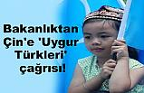 Bakanlıktan Çin'e 'Uygur Türkleri' çağrısı!