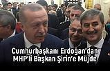 Erdoğan'dan MHP'li Turgay Şirin'e Müjdeli Haber