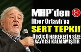 MHP'den İlber Ortaylı'ya Sert Tepki!