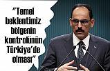 """""""Temel beklentimiz bölgenin kontrolünün Türkiye'de olması"""""""