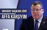 Yargıtay Başkanı Rüştü Cirit, Affa Karşıyım!