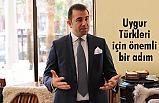 Ahmet Ünal; Uygur Türkleri için partimizden önemli bir adım geldi.