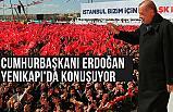 Cumhurbaşkanı Erdoğan Yenikapı'da Konuşuyor