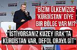 """Erdoğan; """"Bizim ülkemizde Kürdistan diye bir bölge var mı?"""