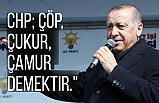 Erdoğan; CHP; Çöp, Çukur, Çamur Demektir