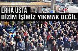 Erhan Usta; Bizim İşimiz Yıkmak Değil