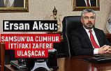 İl Başkanı Ersan Aksu; Milletimiz Her şeyin Farkında
