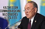 Kazakistan Devlet Başkanı Nazarbayev istifa ettiğini duyurdu