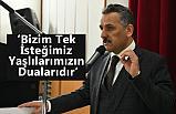 Osman Kaymak; 'Bizim Tek İsteğimiz Yaşlılarımızın Dualarıdır'