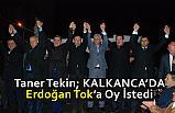 Taner Tekin, Kalkanca'da Cumhur İttifak Adayı Erdoğan Tok'a Oy İstedi