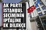 AK Parti İstanbul seçiminin iptaline ek dilekçe