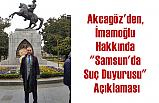 """Akcagöz'den, İmamoğlu Hakkında """"Samsun'da Suç Duyurusu"""" Açıklaması"""
