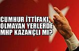 İttifak Yapılmayan Yerlerde MHP Ne Kazandı?