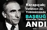 Karapıçak, Vefatının 22. Yıldönümünde 'Başbuğ Alparslan Türkeş' i Andı