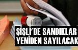 ŞİŞLİ'DE SANDIKLAR YENİDEN SAYILACAK