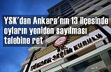 YSK'dan Ankara'nın 13 ilçesi için Karar!